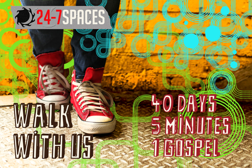 24-7 Spaces for Lent 2012